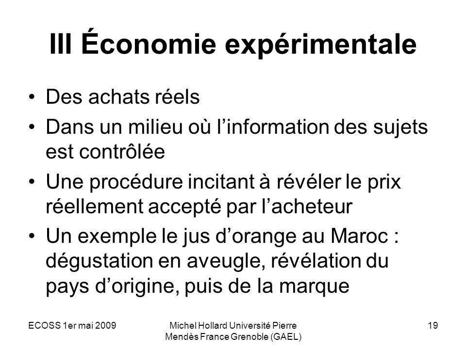 ECOSS 1er mai 2009Michel Hollard Université Pierre Mendès France Grenoble (GAEL) 19 III Économie expérimentale Des achats réels Dans un milieu où linf