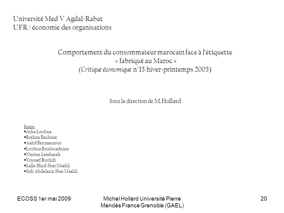 ECOSS 1er mai 2009Michel Hollard Université Pierre Mendès France Grenoble (GAEL) 20 Université Med V Agdal-Rabat UFR / économie des organisations Comp