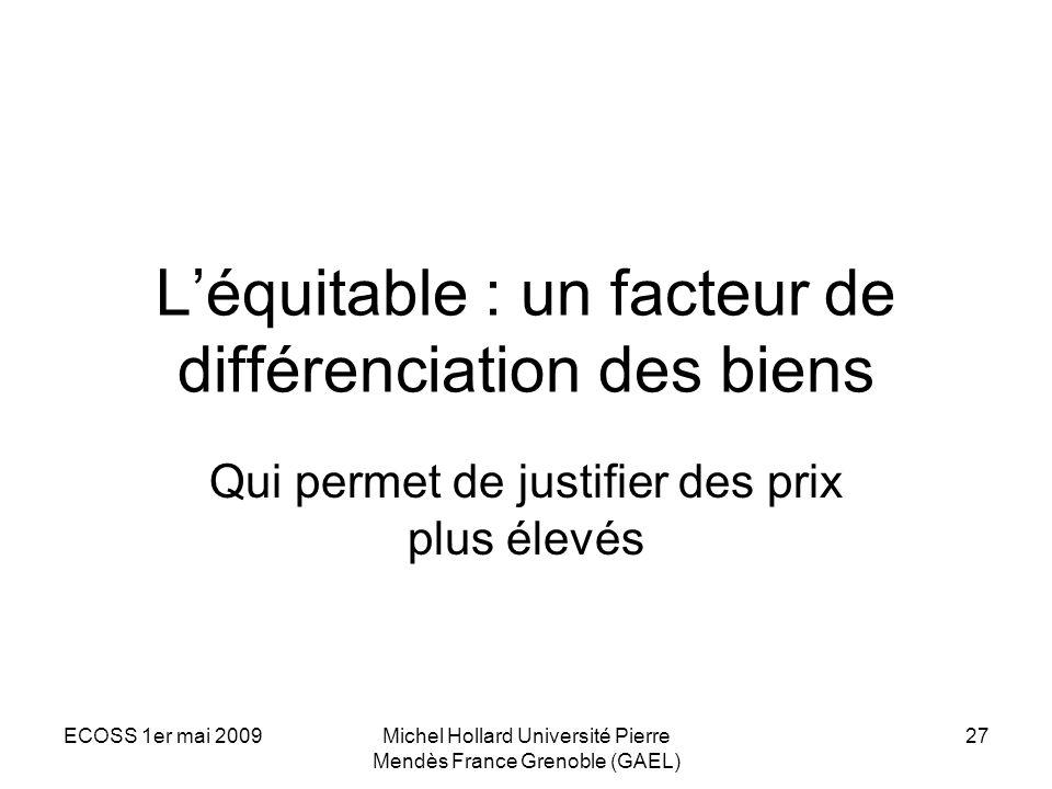 ECOSS 1er mai 2009Michel Hollard Université Pierre Mendès France Grenoble (GAEL) 27 Léquitable : un facteur de différenciation des biens Qui permet de