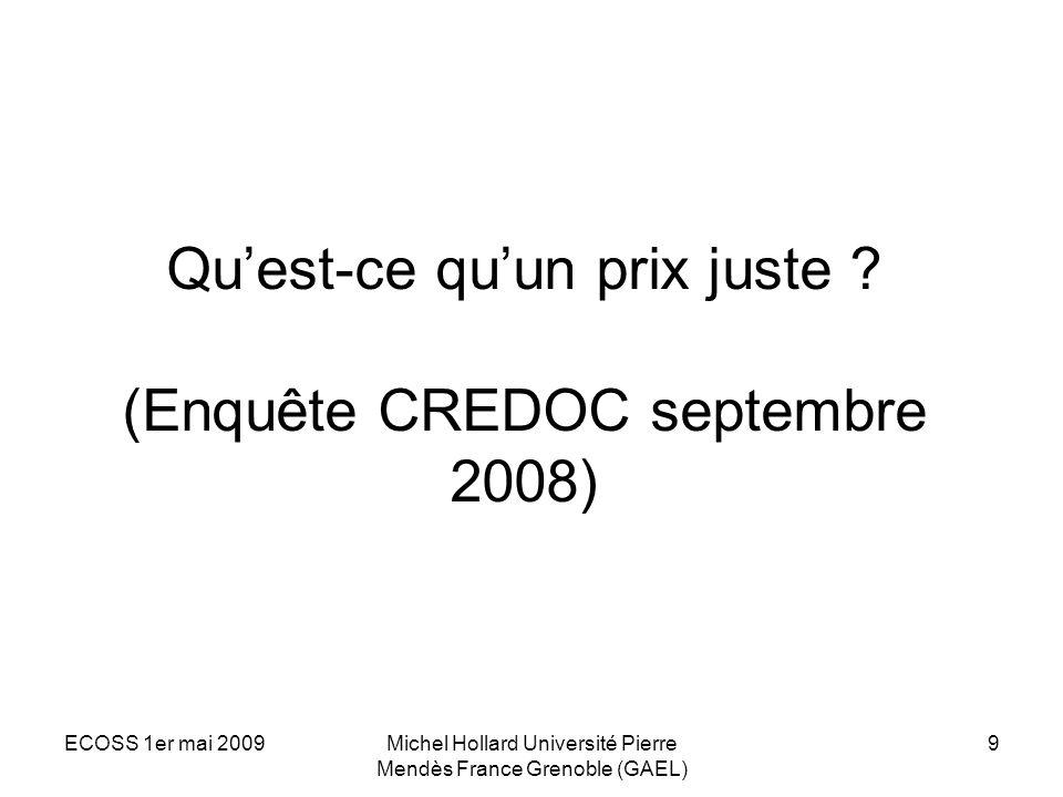 ECOSS 1er mai 2009Michel Hollard Université Pierre Mendès France Grenoble (GAEL) 10 Prix juste : Enquête CREDOC avril 2009 Café équitable Logan yaourt coca MacDO Jean i-Phone