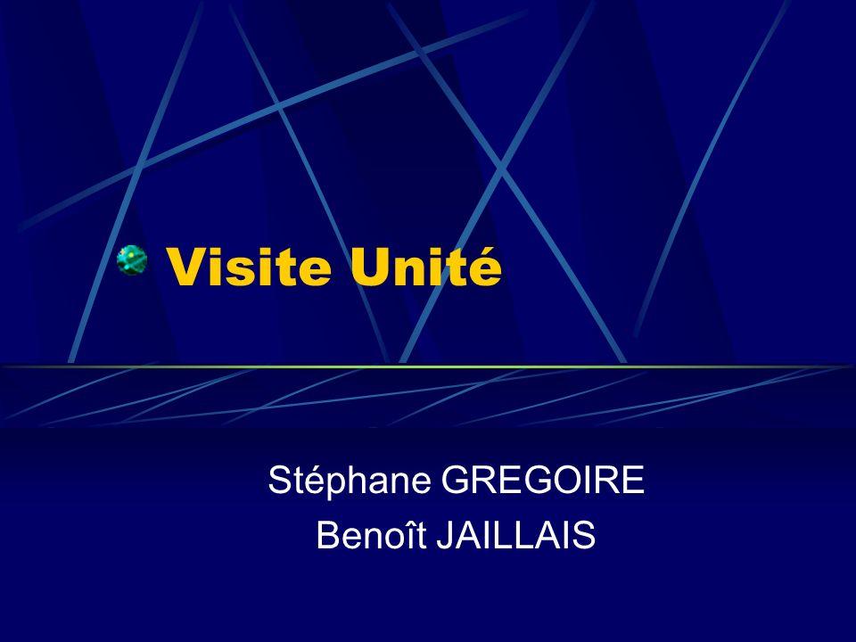 Visite Unité Stéphane GREGOIRE Benoît JAILLAIS
