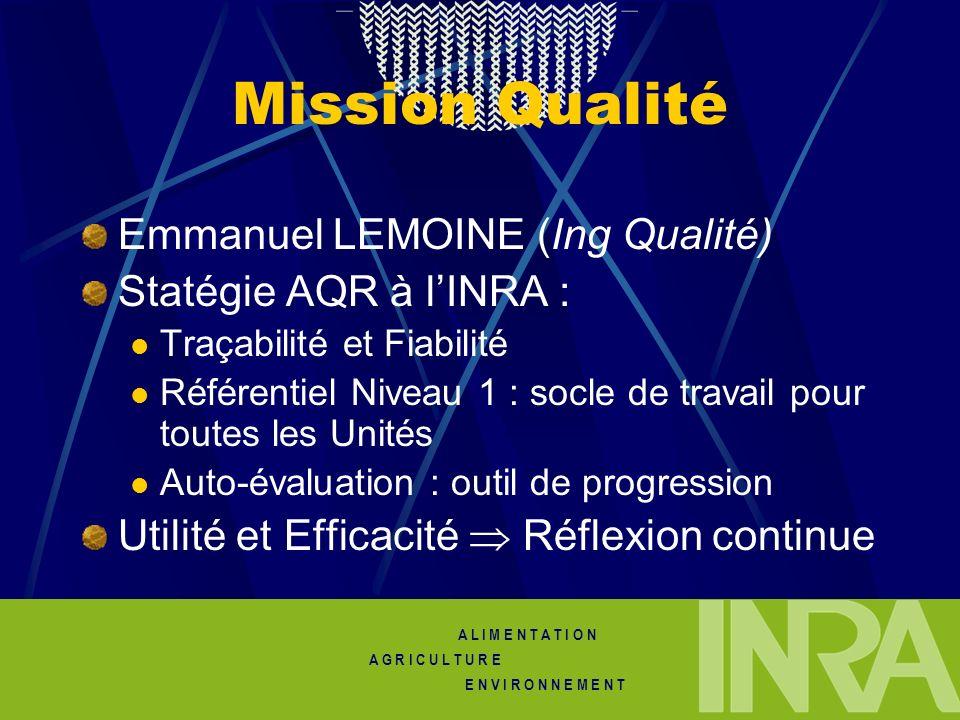 A L I M E N T A T I O N A G R I C U L T U R E E N V I R O N N E M E N T Mission Qualité Emmanuel LEMOINE (Ing Qualité) Statégie AQR à lINRA : Traçabil