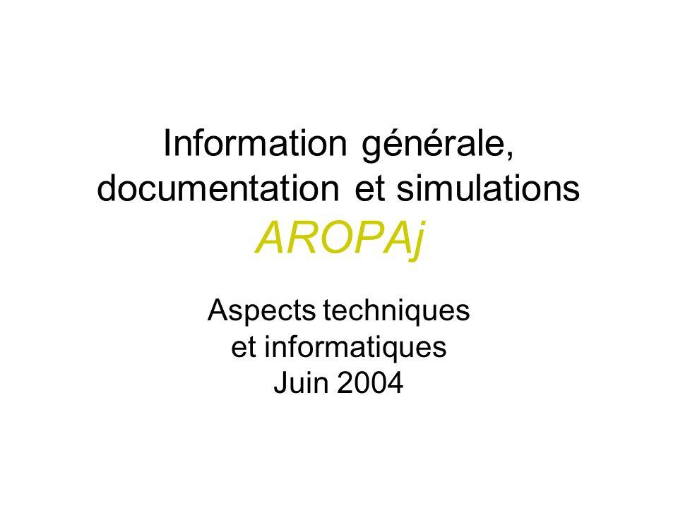 Information générale, documentation et simulations AROPAj Aspects techniques et informatiques Juin 2004
