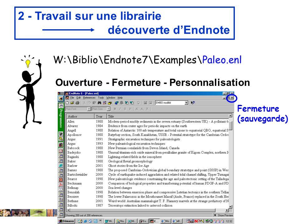 22/01/2008 2 - Travail sur une librairie découverte dEndnote W:\Biblio\Endnote7\Examples\Paleo.enl Ouverture - Fermeture - Personnalisation Fermeture (sauvegarde)