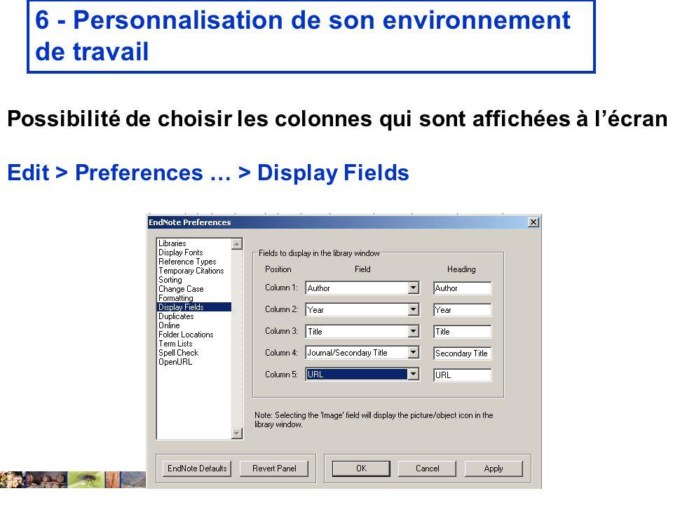 22/01/2008 6 - Personnalisation de son environnement de travail Possibilité de choisir les colonnes qui sont affichées à lécran Edit > Preferences … > Display Fields