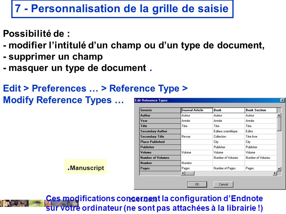 22/01/2008 7 - Personnalisation de la grille de saisie Edit > Preferences … > Reference Type > Modify Reference Types … Possibilité de : - modifier lintitulé dun champ ou dun type de document, - supprimer un champ - masquer un type de document..