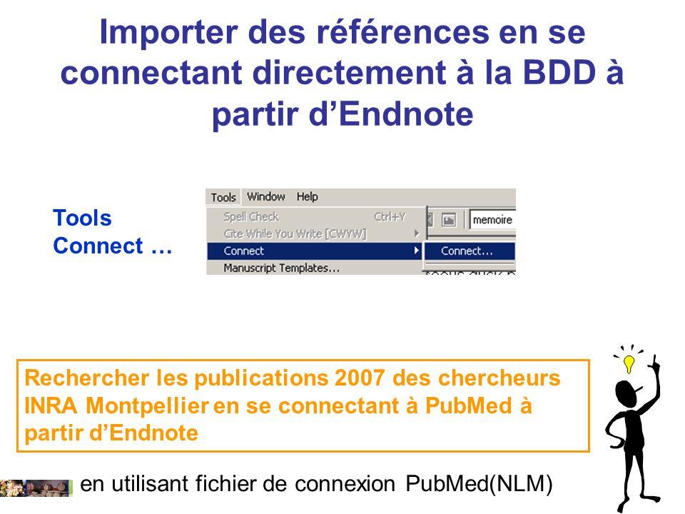 22/01/2008 Rechercher les publications 2007 des chercheurs INRA Montpellier en se connectant à PubMed à partir dEndnote Tools Connect … en utilisant fichier de connexion PubMed(NLM) Importer des références en se connectant directement à la BDD à partir dEndnote