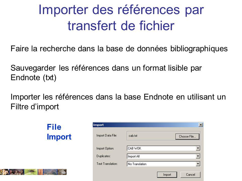 22/01/2008 Faire la recherche dans la base de données bibliographiques Sauvegarder les références dans un format lisible par Endnote (txt) Importer les références dans la base Endnote en utilisant un Filtre dimport File Import Importer des références par transfert de fichier