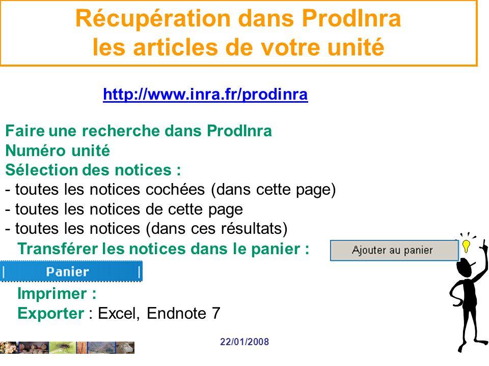 22/01/2008 Récupération dans ProdInra les articles de votre unité http://www.inra.fr/prodinra Faire une recherche dans ProdInra Numéro unité Sélection des notices : - toutes les notices cochées (dans cette page) - toutes les notices de cette page - toutes les notices (dans ces résultats) Transférer les notices dans le panier : Imprimer : Exporter : Excel, Endnote 7