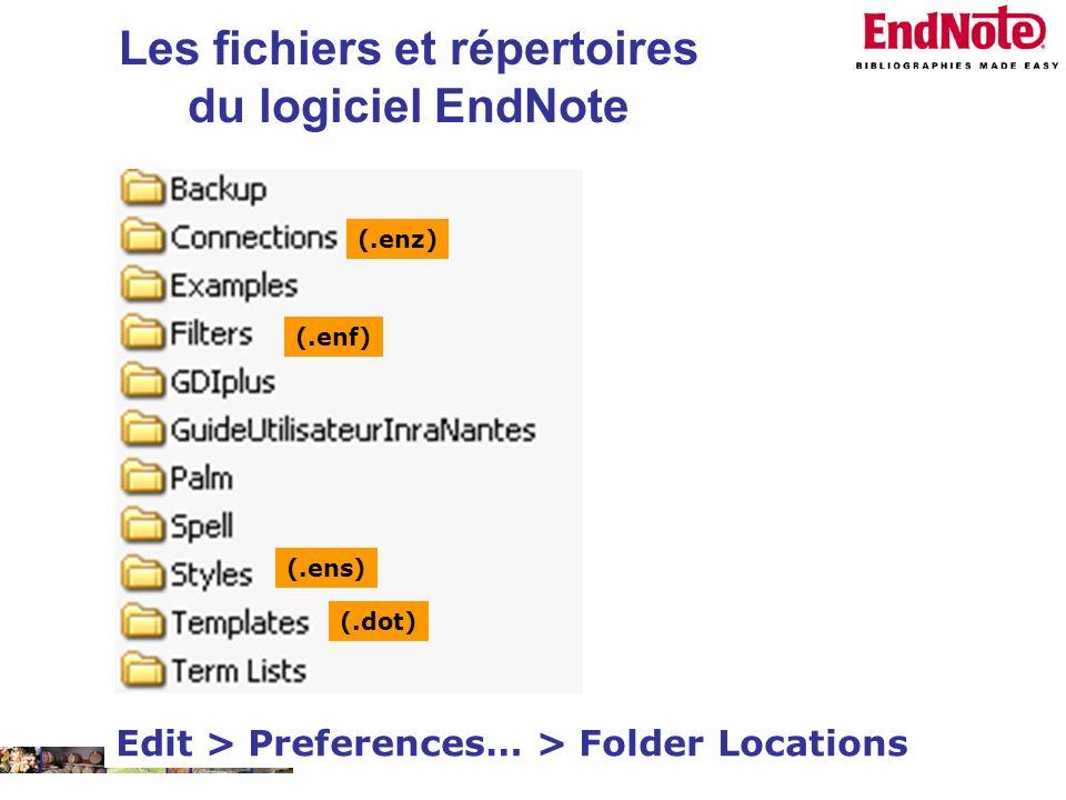 22/01/2008 (.enf) (.ens) (.enz) (.dot) Edit > Preferences… > Folder Locations Les fichiers et répertoires du logiciel EndNote