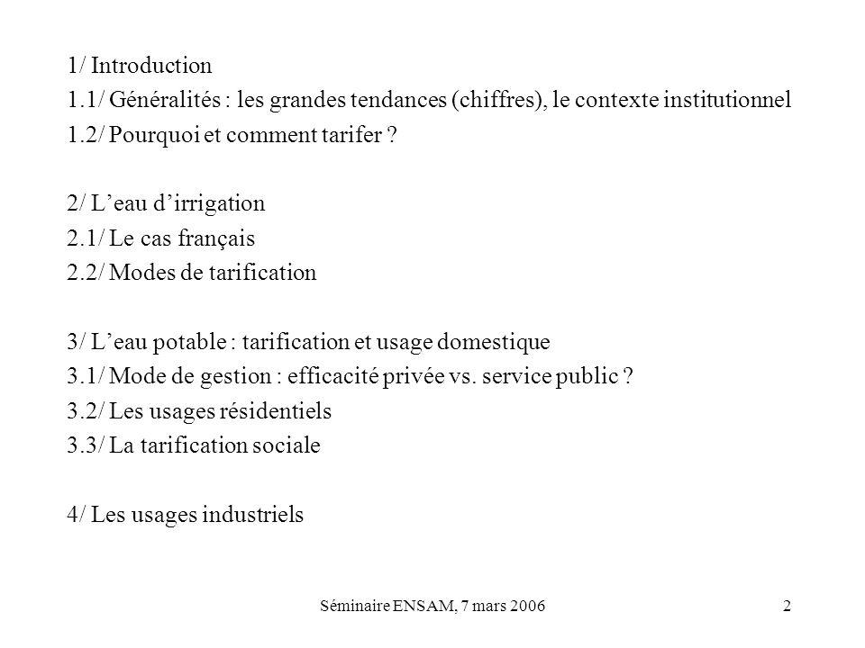 Séminaire ENSAM, 7 mars 20062 1/ Introduction 1.1/ Généralités : les grandes tendances (chiffres), le contexte institutionnel 1.2/ Pourquoi et comment