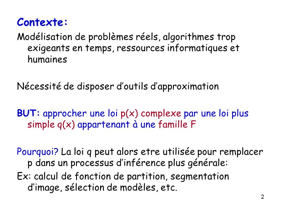 Florence Forbes Max-product Algorithm: most probable x Goal: find –define –then Message passing algorithm with sum replaced by max Example: –Viterbi algorithm for HMMs