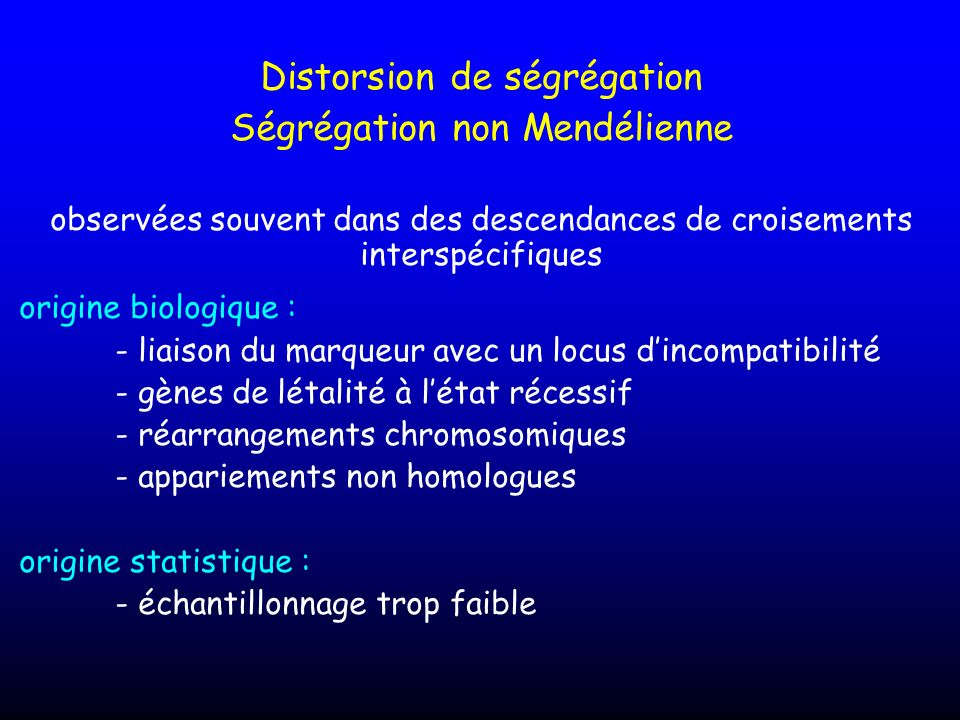 Distorsion de ségrégation Ségrégation non Mendélienne observées souvent dans des descendances de croisements interspécifiques origine biologique : - l