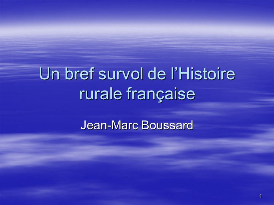 1 Un bref survol de lHistoire rurale française Jean-Marc Boussard