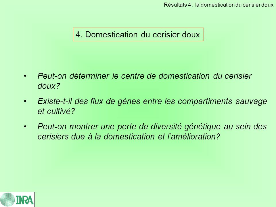 4. Domestication du cerisier doux Résultats 4 : la domestication du cerisier doux Peut-on déterminer le centre de domestication du cerisier doux? Exis