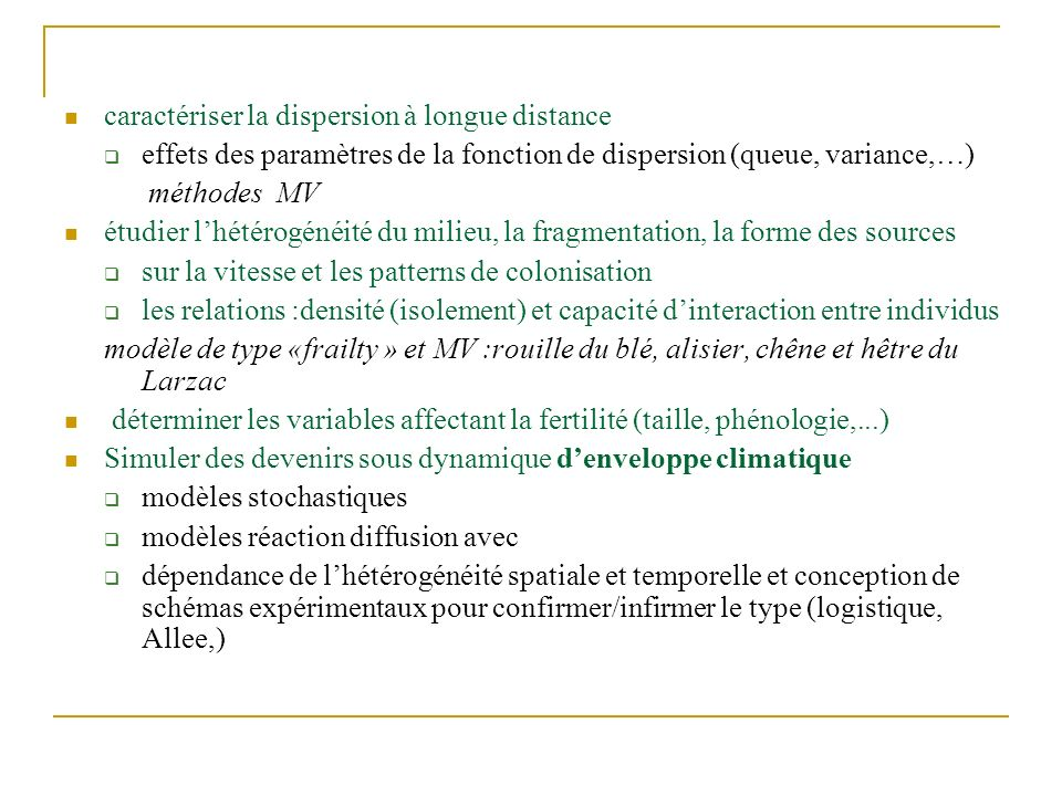 caractériser la dispersion à longue distance effets des paramètres de la fonction de dispersion (queue, variance,…) méthodes MV étudier lhétérogénéité