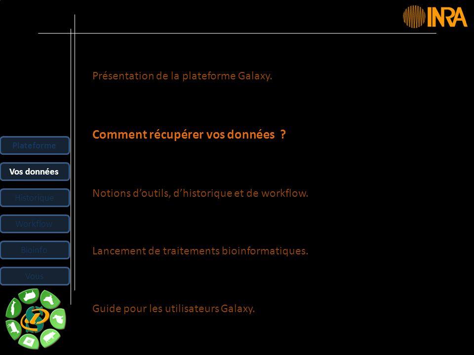 -- 21 -- Présentation de la plateforme Galaxy. Comment récupérer vos données ? Notions doutils, dhistorique et de workflow. Lancement de traitements b