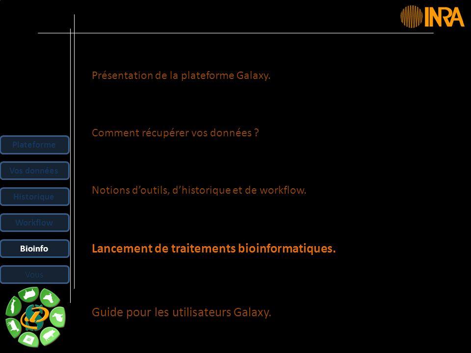 -- 35 -- Présentation de la plateforme Galaxy. Comment récupérer vos données ? Notions doutils, dhistorique et de workflow. Lancement de traitements b