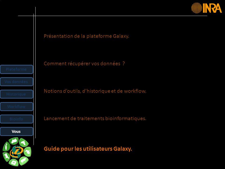 -- 40 -- Présentation de la plateforme Galaxy. Comment récupérer vos données ? Notions doutils, dhistorique et de workflow. Lancement de traitements b