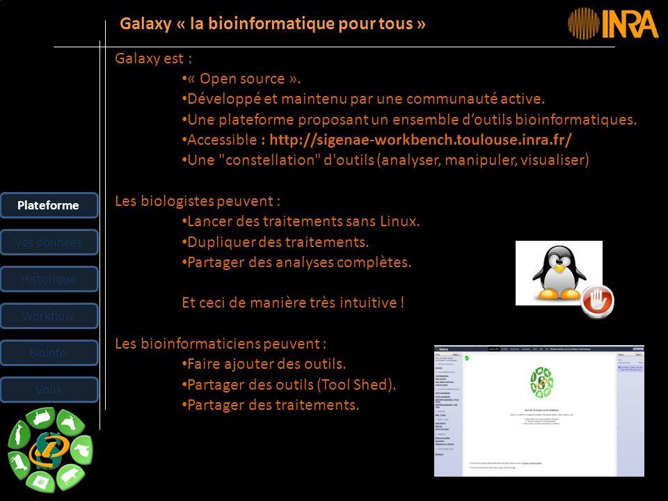-- 7 -- Galaxy est : « Open source ». Développé et maintenu par une communauté active. Une plateforme proposant un ensemble doutils bioinformatiques.