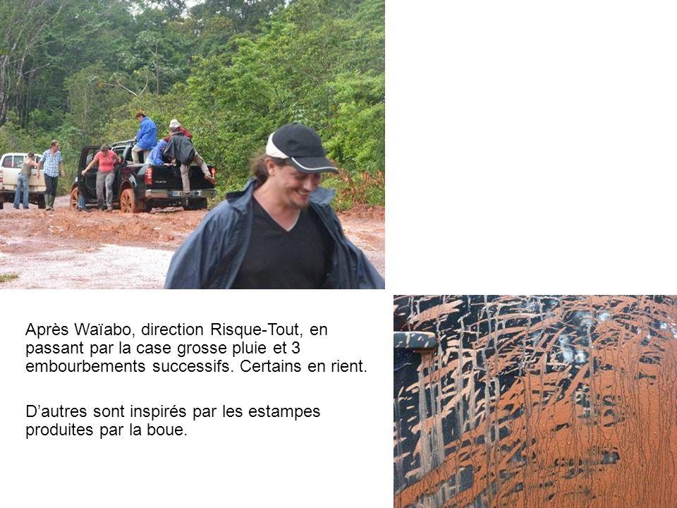 Après Waïabo, direction Risque-Tout, en passant par la case grosse pluie et 3 embourbements successifs.