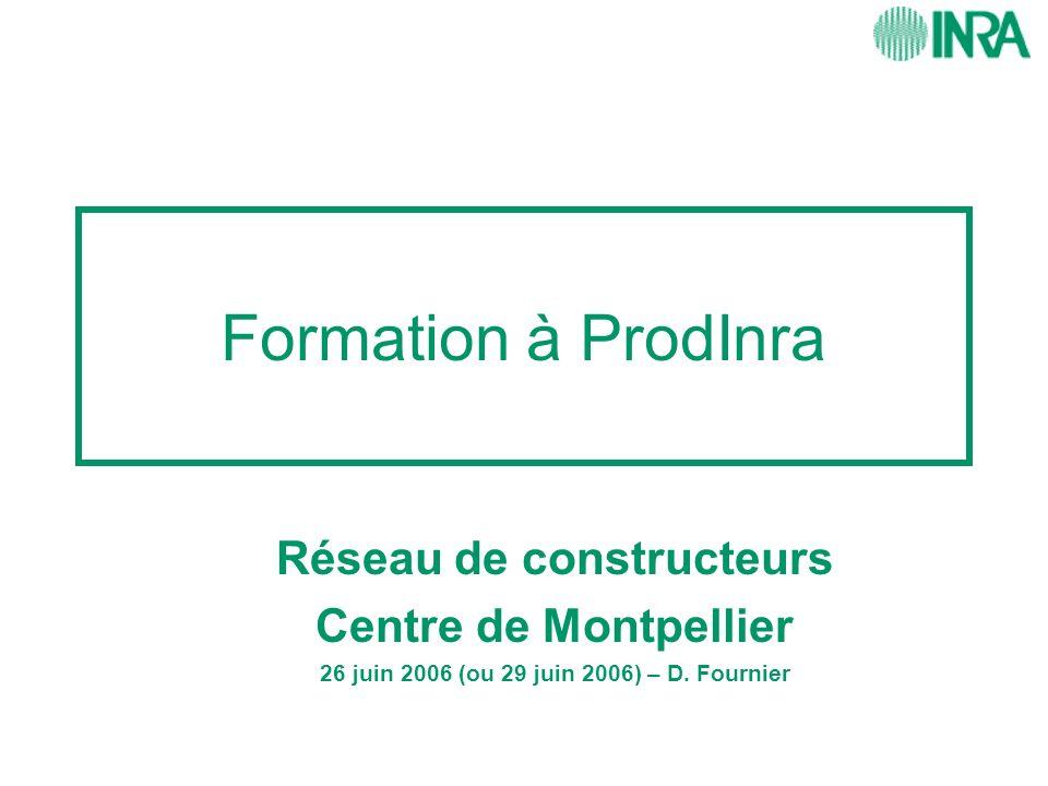 Formation à ProdInra Réseau de constructeurs Centre de Montpellier 26 juin 2006 (ou 29 juin 2006) – D. Fournier