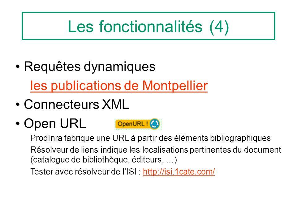 Les fonctionnalités (4) Requêtes dynamiques les publications de Montpellier Connecteurs XML Open URL ProdInra fabrique une URL à partir des éléments bibliographiques Résolveur de liens indique les localisations pertinentes du document (catalogue de bibliothèque, éditeurs, …) Tester avec résolveur de lISI : http://isi.1cate.com/http://isi.1cate.com/