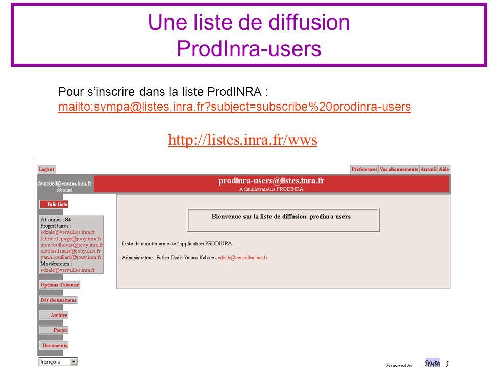 Une liste de diffusion ProdInra-users http://listes.inra.fr/wws Pour sinscrire dans la liste ProdINRA : mailto:sympa@listes.inra.fr?subject=subscribe%20prodinra-users mailto:sympa@listes.inra.fr?subject=subscribe%20prodinra-users
