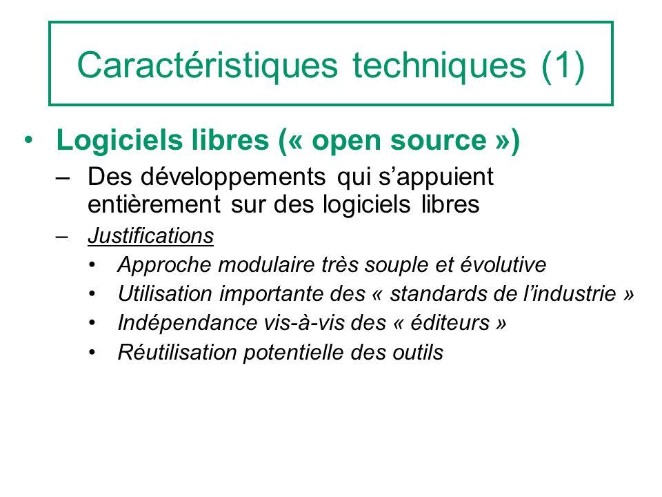 Caractéristiques techniques (1) Logiciels libres (« open source ») –Des développements qui sappuient entièrement sur des logiciels libres –Justificati