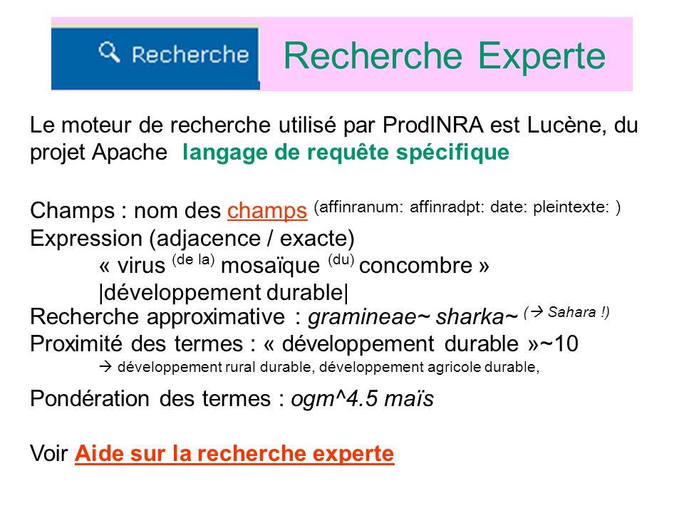 Recherche Experte Le moteur de recherche utilisé par ProdINRA est Lucène, du projet Apache langage de requête spécifique Champs : nom des champs (affi
