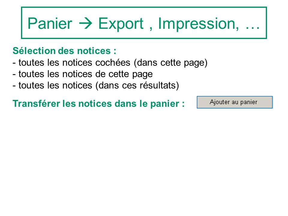 Panier Export, Impression, … Sélection des notices : - toutes les notices cochées (dans cette page) - toutes les notices de cette page - toutes les notices (dans ces résultats) Transférer les notices dans le panier :