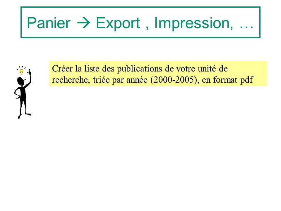 Panier Export, Impression, … Créer la liste des publications de votre unité de recherche, triée par année (2000-2005), en format pdf