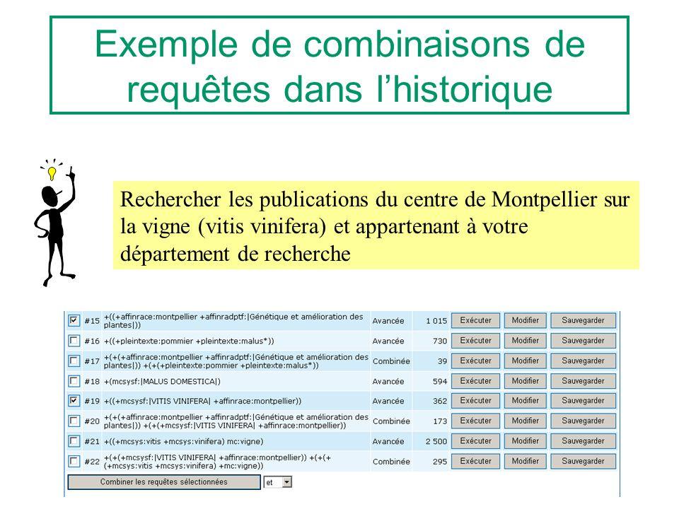 Exemple de combinaisons de requêtes dans lhistorique Rechercher les publications du centre de Montpellier sur la vigne (vitis vinifera) et appartenant à votre département de recherche
