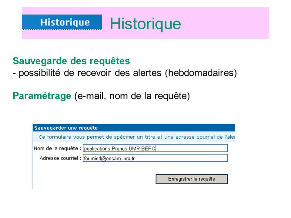 Historique Sauvegarde des requêtes - possibilité de recevoir des alertes (hebdomadaires) Paramétrage (e-mail, nom de la requête)