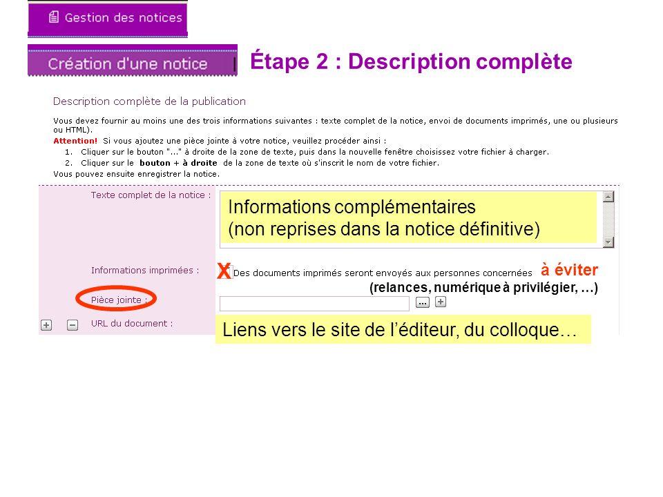 Étape 2 : Description complète Informations complémentaires (non reprises dans la notice définitive) à éviter (relances, numérique à privilégier, …) X Liens vers le site de léditeur, du colloque…
