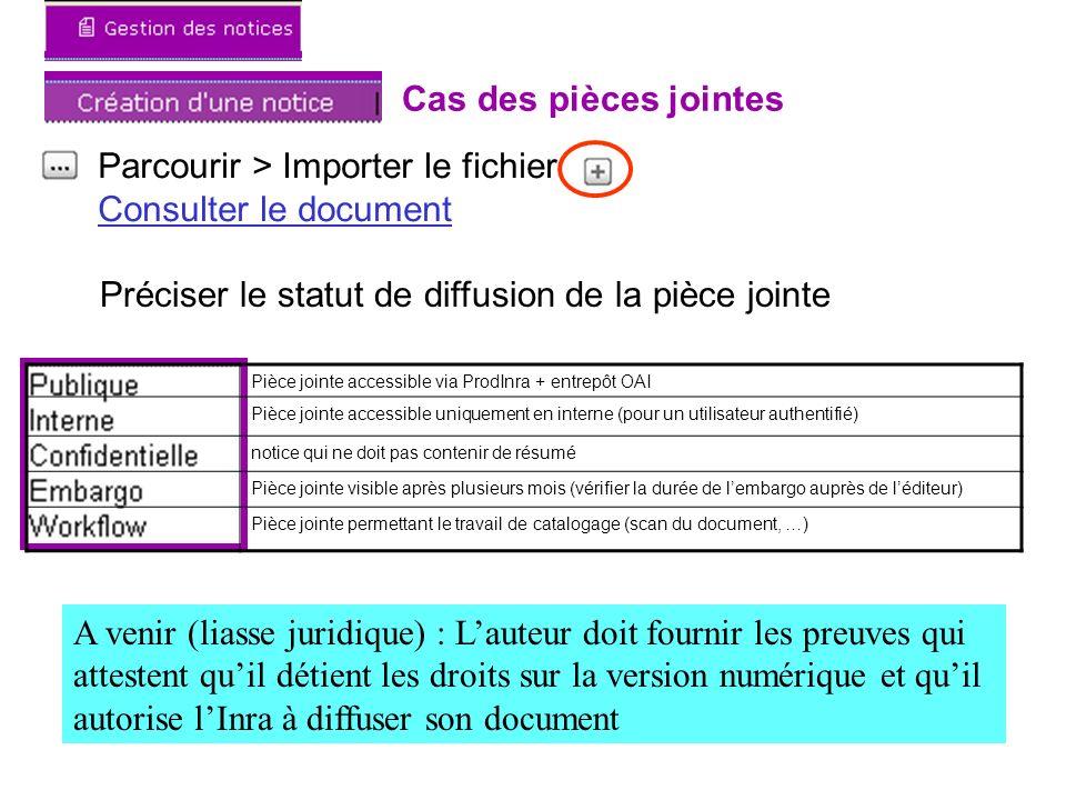 Cas des pièces jointes Parcourir > Importer le fichier Consulter le document Préciser le statut de diffusion de la pièce jointe Pièce jointe accessibl