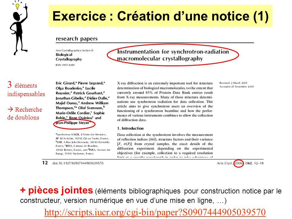 Exercice : Création dune notice (1) 3 éléments indispensables Recherche de doublons + pièces jointes (éléments bibliographiques pour construction noti