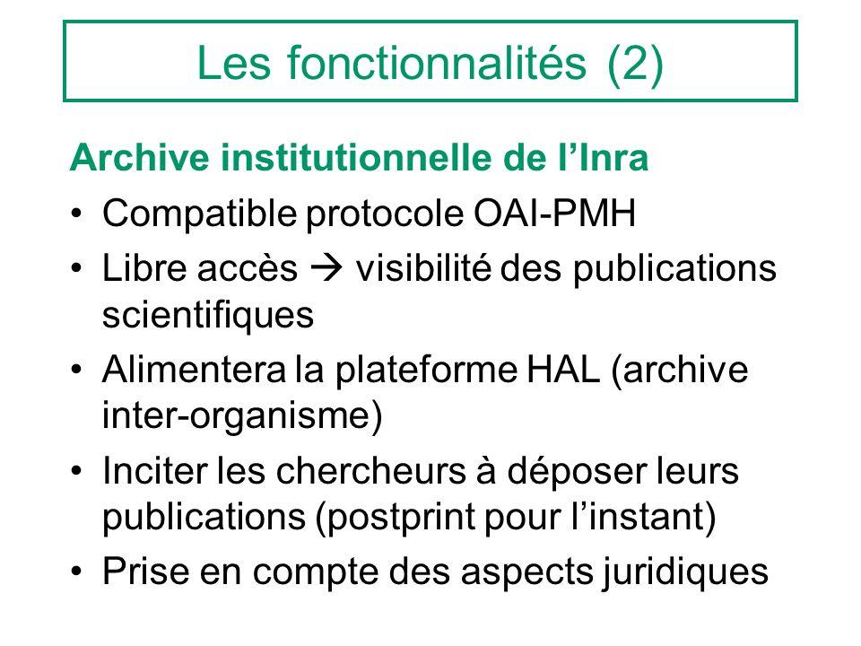 Les fonctionnalités (2) Archive institutionnelle de lInra Compatible protocole OAI-PMH Libre accès visibilité des publications scientifiques Alimenter