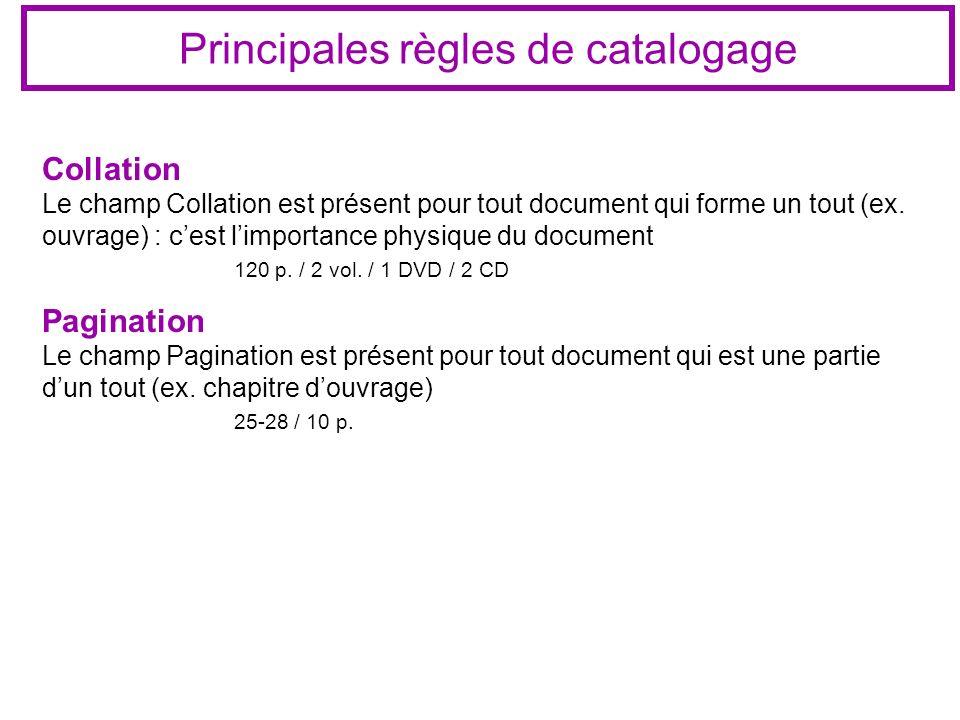 Principales règles de catalogage Collation Le champ Collation est présent pour tout document qui forme un tout (ex. ouvrage) : cest limportance physiq