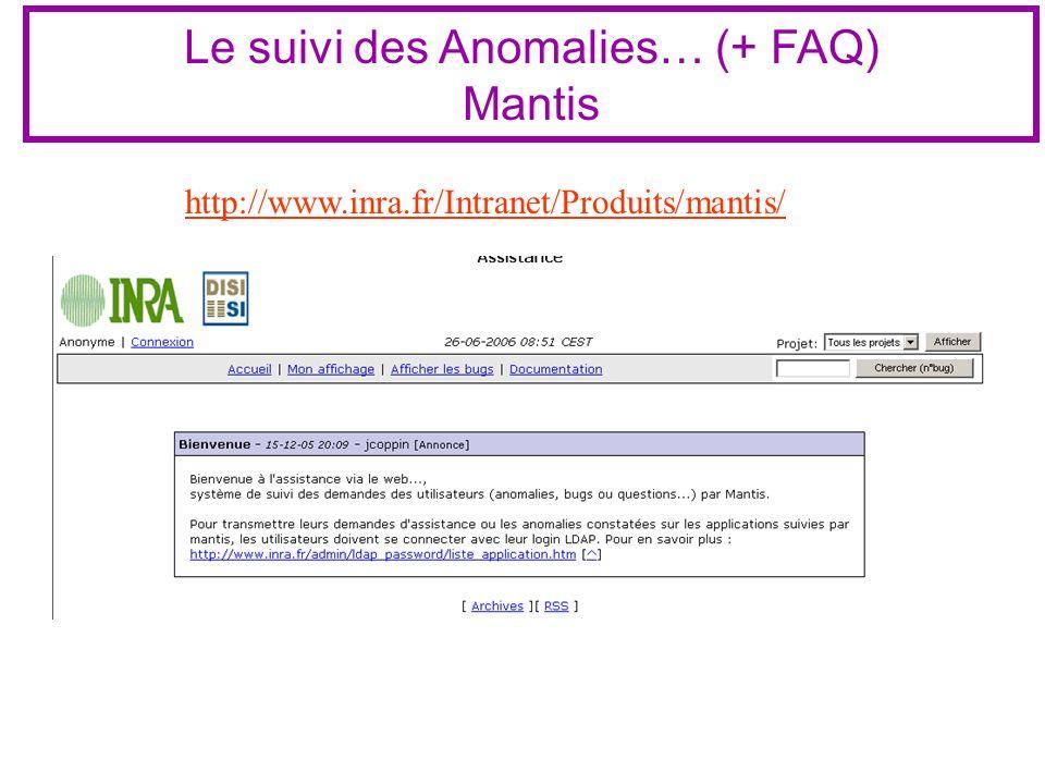 Le suivi des Anomalies… (+ FAQ) Mantis http://www.inra.fr/Intranet/Produits/mantis/
