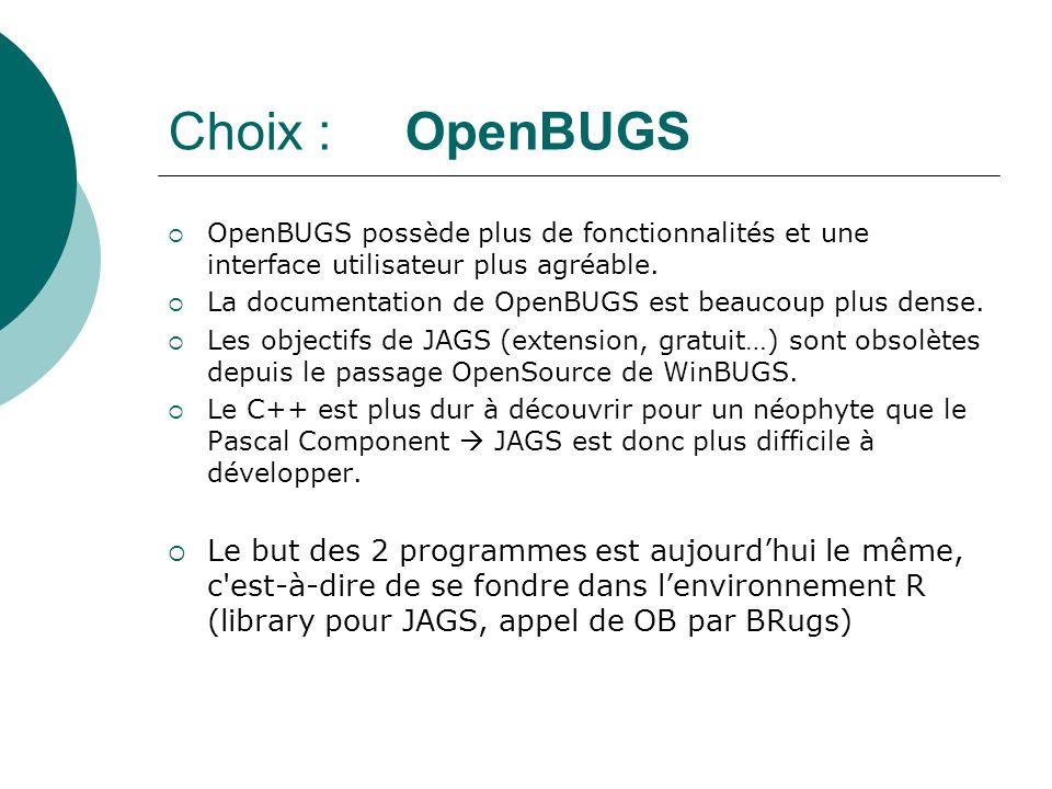 Choix : OpenBUGS OpenBUGS possède plus de fonctionnalités et une interface utilisateur plus agréable. La documentation de OpenBUGS est beaucoup plus d