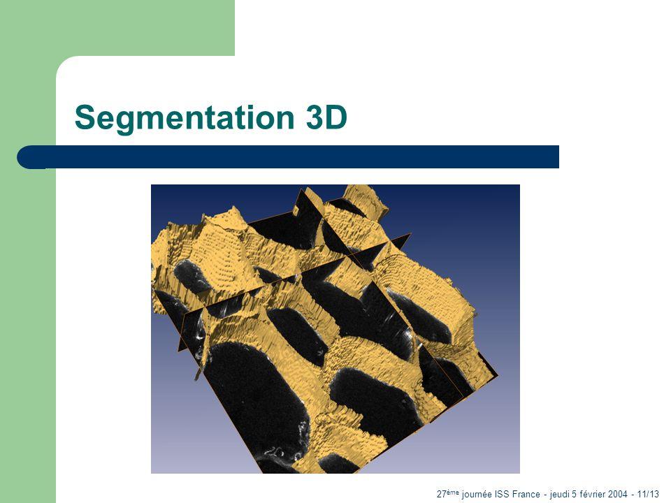 27 ème journée ISS France - jeudi 5 février 2004 - 11/13 Segmentation 3D