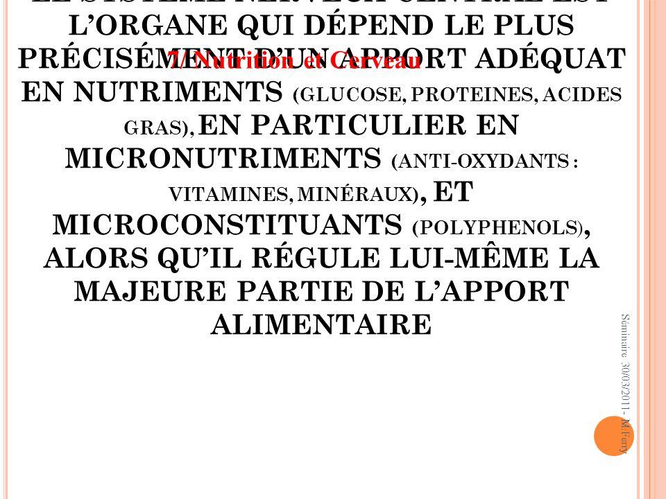 LE SYSTÈME NERVEUX CENTRAL EST LORGANE QUI DÉPEND LE PLUS PRÉCISÉMENT DUN APPORT ADÉQUAT EN NUTRIMENTS (GLUCOSE, PROTEINES, ACIDES GRAS), EN PARTICULI