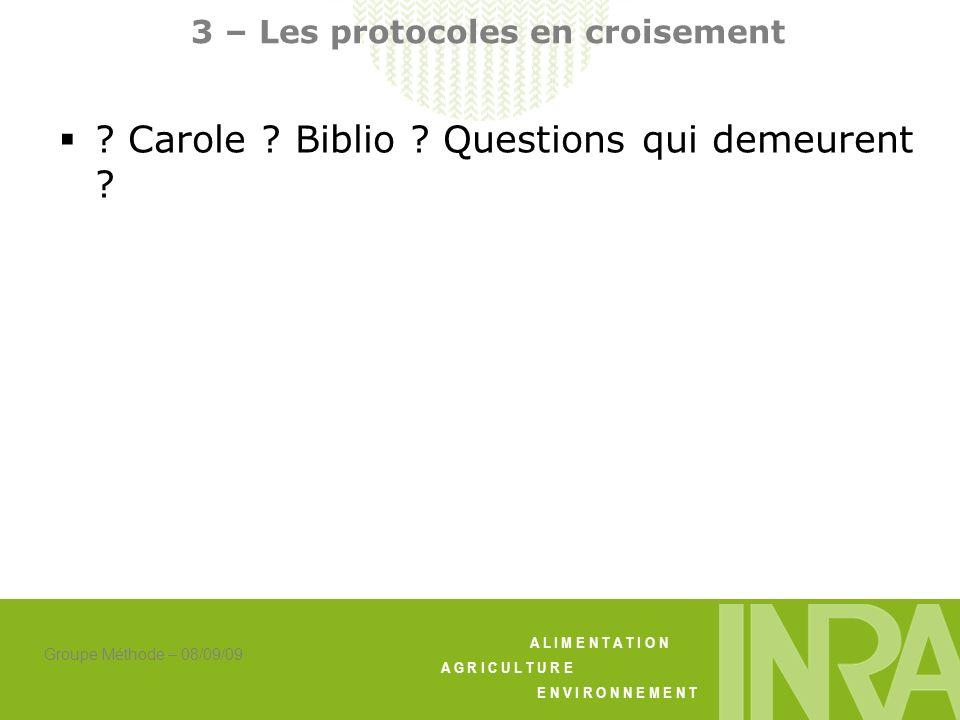 A L I M E N T A T I O N A G R I C U L T U R E E N V I R O N N E M E N T Groupe Méthode – 08/09/09 3 – Les protocoles en croisement ? Carole ? Biblio ?