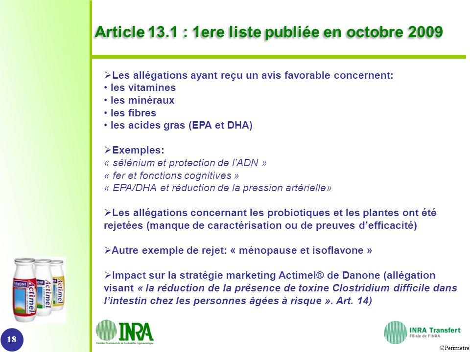 ©Perimetre Article 13.1 : 1ere liste publiée en octobre 2009 18 Les allégations ayant reçu un avis favorable concernent: les vitamines les minéraux le