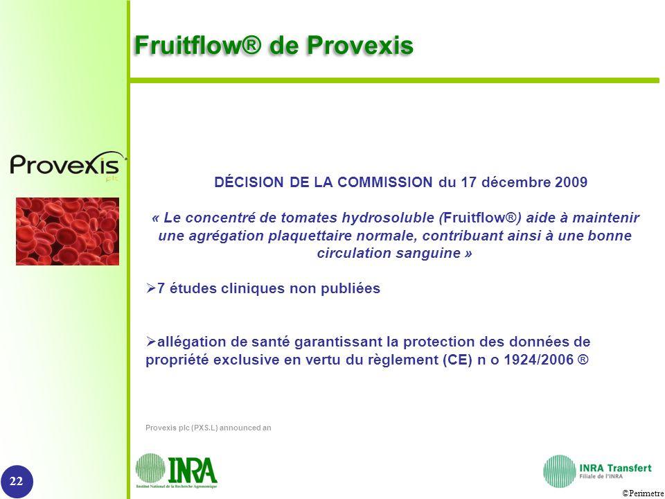 ©Perimetre Fruitflow® de Provexis 22 DÉCISION DE LA COMMISSION du 17 décembre 2009 « Le concentré de tomates hydrosoluble (Fruitflow®) aide à mainteni