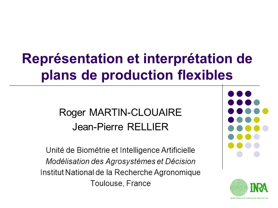 Représentation et interprétation de plans de production flexibles Roger MARTIN-CLOUAIRE Jean-Pierre RELLIER Unité de Biométrie et Intelligence Artific