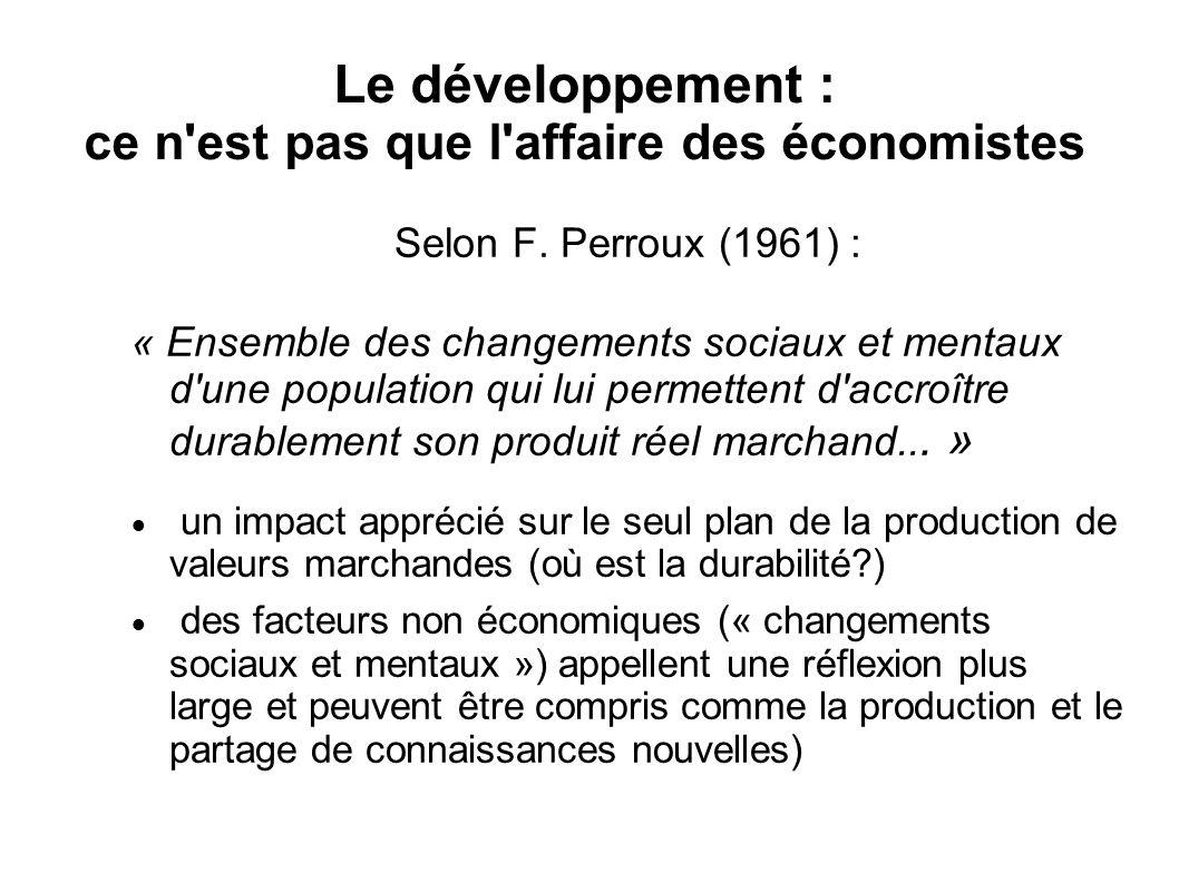 Le développement : ce n est pas que l affaire des économistes Selon F.