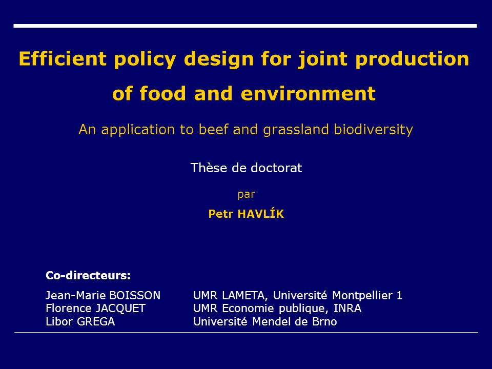 Efficient policy design for joint production of food and environment An application to beef and grassland biodiversity Thèse de doctorat par Petr HAVL