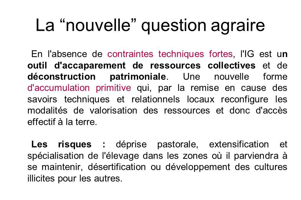 La nouvelle question agraire En l absence de contraintes techniques fortes, l IG est un outil d accaparement de ressources collectives et de déconstruction patrimoniale.